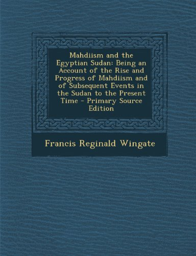 9781293926697: Mahdiism and the Egyptian Sudan: Being an Account of the Rise and Progress of Mahdiism and of Subsequent Events in the Sudan to the Present Time