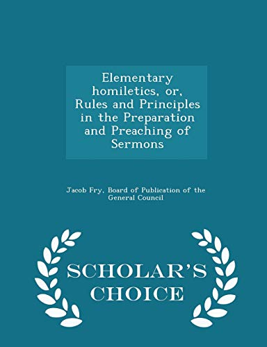 9781293935262: Elementary homiletics, or, Rules and Principles in the Preparation and Preaching of Sermons - Scholar's Choice Edition