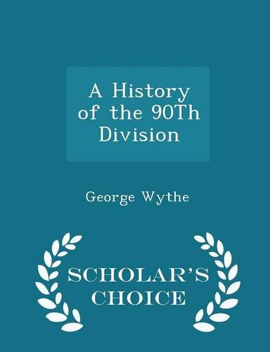 A History of the 90th Division -: George Wythe