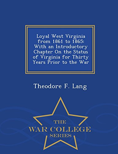 9781293941829: Loyal West Virginia from 1861 to 1865: With an Introductory Chapter On the Status of Virginia for Thirty Years Prior to the War - War College Series