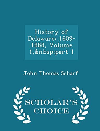 History of Delaware: 1609-1888, Volume 1,part 1