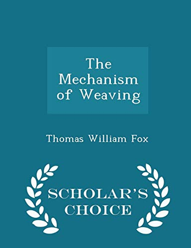 The Mechanism of Weaving - Scholar s: Thomas William Fox