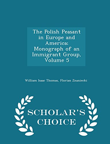 9781293946909: The Polish Peasant in Europe and America; Monograph of an Immigrant Group, Volume 5 - Scholar's Choice Edition
