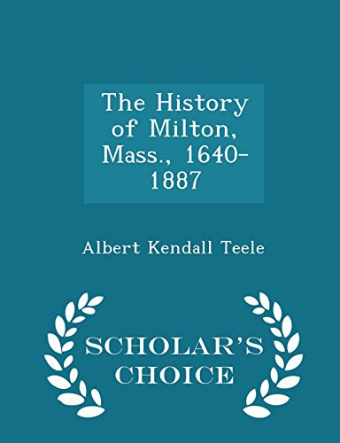The History of Milton, Mass., 1640-1887 -: Teele, Albert Kendall