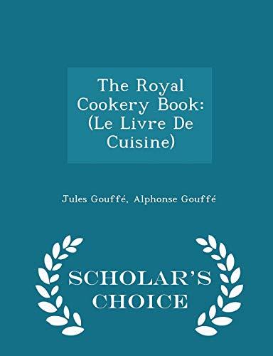9781293951385: The Royal Cookery Book: (Le Livre De Cuisine) - Scholar's Choice Edition