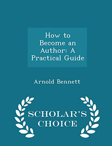 How to Become an Author: A Practical: Arnold Bennett