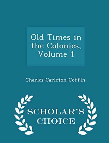 9781293954713: Old Times in the Colonies, Volume 1 - Scholar's Choice Edition