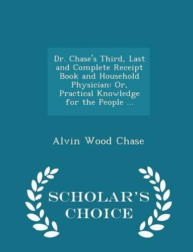 Dr. Chase s Third, Last and Complete: Alvin Wood Chase
