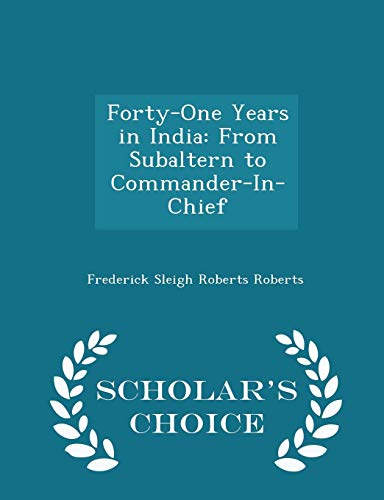 9781293963012: Forty-One Years in India: From Subaltern to Commander-In-Chief - Scholar's Choice Edition