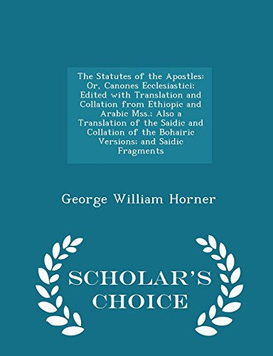 9781293968147: The Statutes of the Apostles: Or, Canones Ecclesiastici; Edited with Translation and Collation from Ethiopic and Arabic Mss.; Also a Translation of ... Saidic Fragments - Scholar's Choice Edition