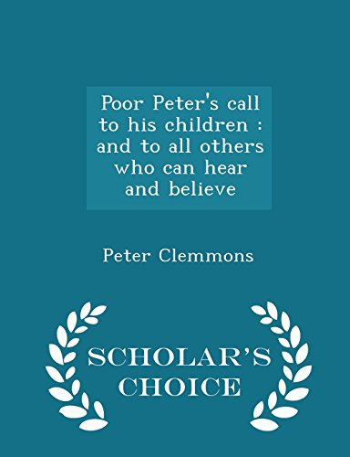 9781293977477: Poor Peter's call to his children: and to all others who can hear and believe - Scholar's Choice Edition