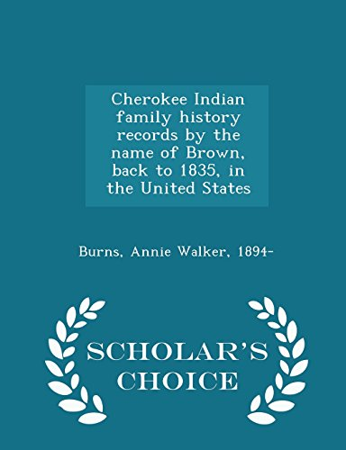 9781293982914: Cherokee Indian family history records by the name of Brown, back to 1835, in the United States - Scholar's Choice Edition