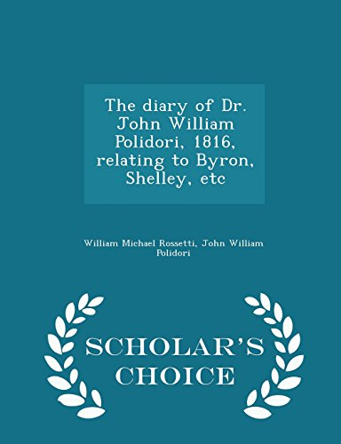 9781293984581: The diary of Dr. John William Polidori, 1816, relating to Byron, Shelley, etc - Scholar's Choice Edition