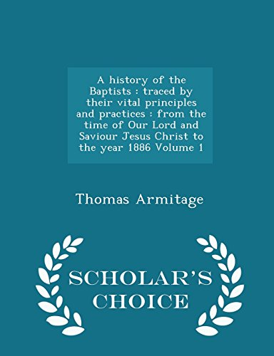 9781293990681: A history of the Baptists: traced by their vital principles and practices : from the time of Our Lord and Saviour Jesus Christ to the year 1886 Volume 1 - Scholar's Choice Edition