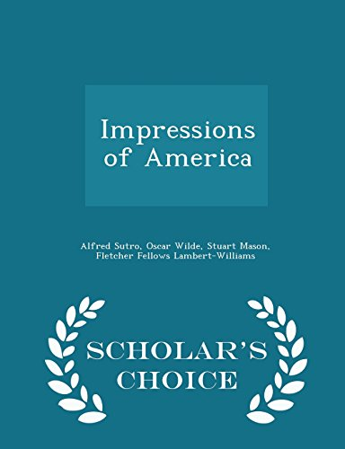 Impressions of America - Scholar's Choice Edition: Sutro, Alfred; Wilde,