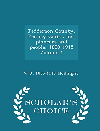 Jefferson County, Pennsylvania: Her Pioneers and People,: W J 1836-1918
