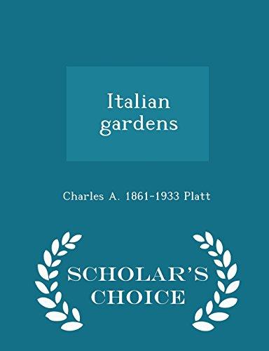 Italian Gardens - Scholar s Choice Edition: Charles Adams Platt