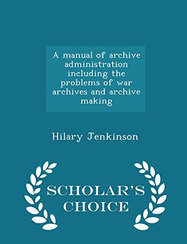 9781293996751: A manual of archive administration including the problems of war archives and archive making - Scholar's Choice Edition