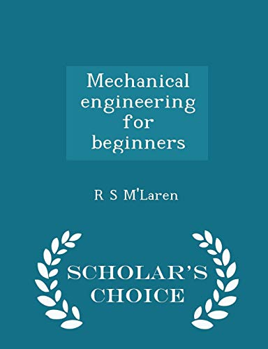 Mechanical Engineering for Beginners - Scholar s: R S M