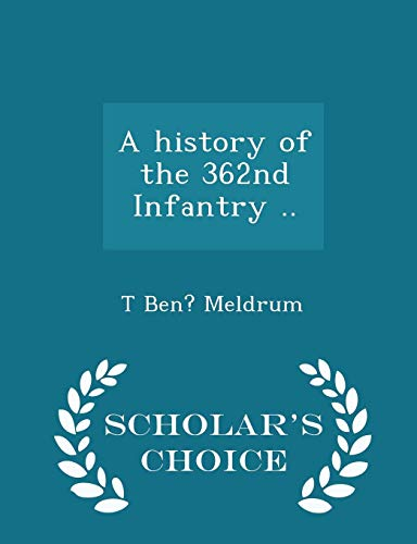 A History of the 362nd Infantry .: T Ben Meldrum