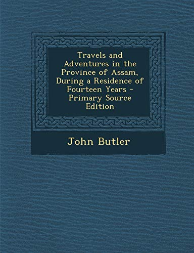 9781294013877: Travels and Adventures in the Province of Assam, During a Residence of Fourteen Years