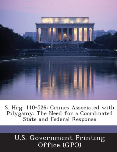 9781294027249: S. Hrg. 110-526: Crimes Associated with Polygamy: The Need for a Coordinated State and Federal Response