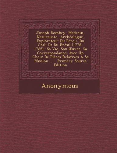 9781294029403: Joseph Dombey, Medecin, Naturaliste, Archeologue, Explorateur Du Perou, Du Chili Et Du Bresil (1778-1785).: Sa Vie, Son Uvre, Sa Correspondance, Avec