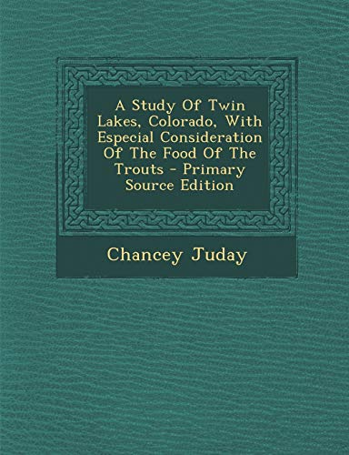 9781294037576: A Study Of Twin Lakes, Colorado, With Especial Consideration Of The Food Of The Trouts - Primary Source Edition