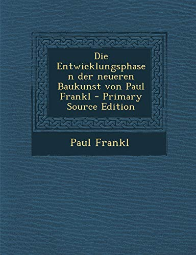 9781294038672: Die Entwicklungsphasen Der Neueren Baukunst Von Paul Frankl - Primary Source Edition