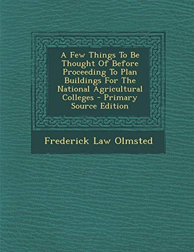 9781294043270: A Few Things to Be Thought of Before Proceeding to Plan Buildings for the National Agricultural Colleges - Primary Source Edition