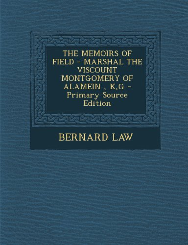 9781294044666: THE MEMOIRS OF FIELD - MARSHAL THE VISCOUNT MONTGOMERY OF ALAMEIN , K,G