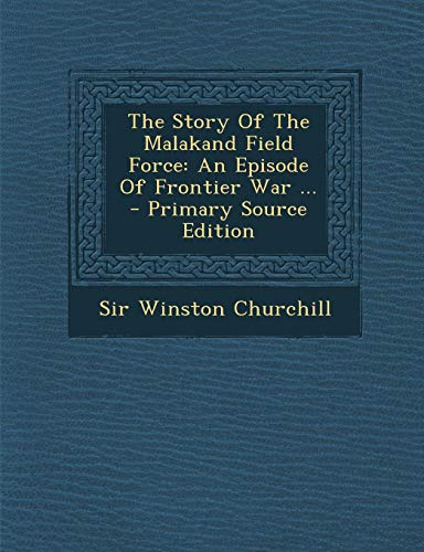 9781294046448: The Story Of The Malakand Field Force: An Episode Of Frontier War ...
