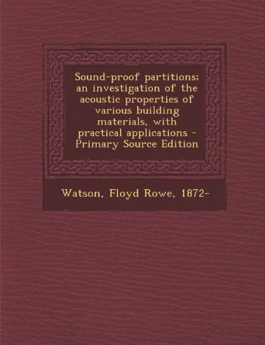 9781294047124: Sound-proof partitions; an investigation of the acoustic properties of various building materials, with practical applications - Primary Source Edition