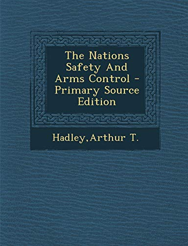 9781294047285: The Nations Safety And Arms Control - Primary Source Edition