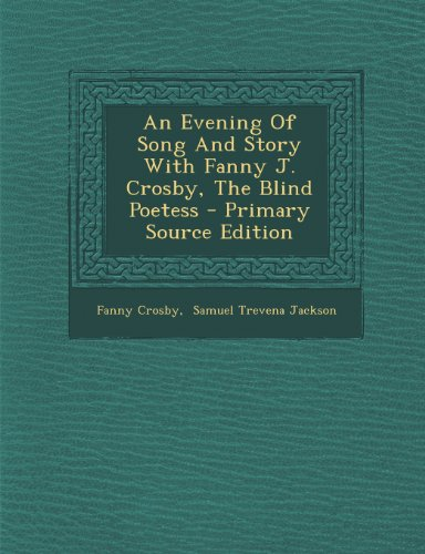 9781294049708: An Evening Of Song And Story With Fanny J. Crosby, The Blind Poetess