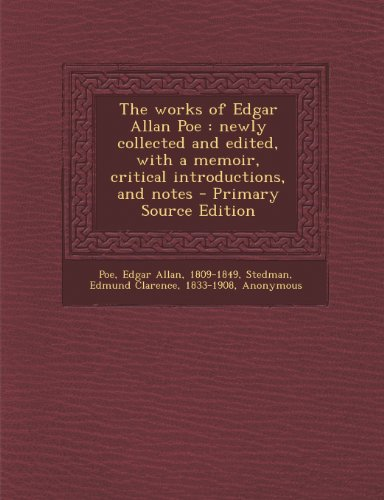 9781294051831: The Works of Edgar Allan Poe: Newly Collected and Edited, with a Memoir, Critical Introductions, and Notes - Primary Source Edition