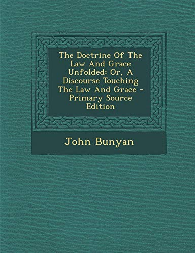 9781294052012: The Doctrine Of The Law And Grace Unfolded: Or, A Discourse Touching The Law And Grace