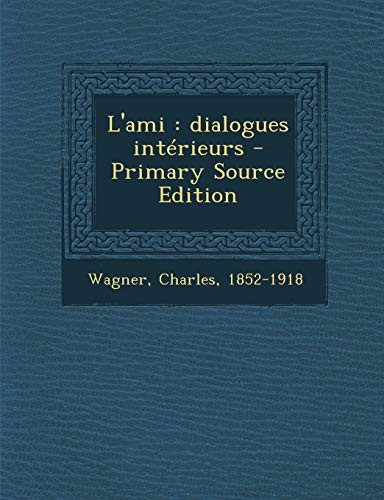 9781294052685: L'ami: dialogues intérieurs - Primary Source Edition (French Edition)