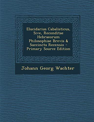 9781294057215: Elucidarius Cabalisticus, Sive, Reconditae Hebraeorum Philosophiae Brevis & Succincta Recensio