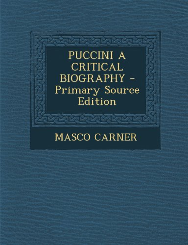 9781294058304: Puccini a Critical Biography