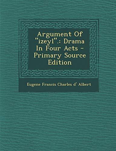 Argument of Izeyl. : Drama in Four