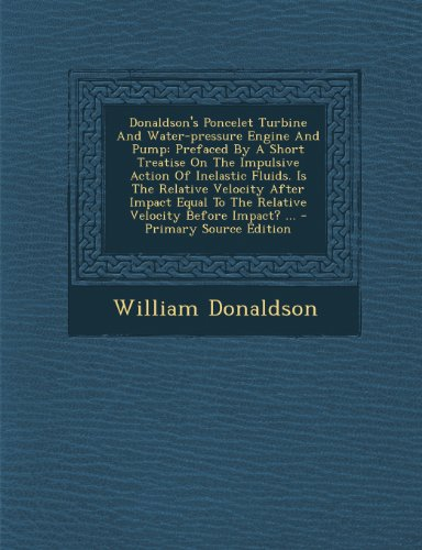 9781294067085: Donaldson's Poncelet Turbine And Water-pressure Engine And Pump: Prefaced By A Short Treatise On The Impulsive Action Of Inelastic Fluids. Is The ... Before Impact? ... - Primary Source Edition