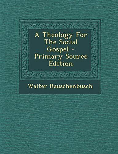 9781294067474: A Theology For The Social Gospel - Primary Source Edition