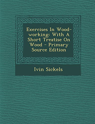 9781294067702: Exercises In Wood-working: With A Short Treatise On Wood