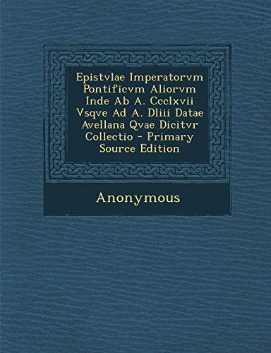 9781294068327: Epistvlae Imperatorvm Pontificvm Aliorvm Inde Ab A. Ccclxvii Vsqve Ad A. Dliii Datae Avellana Qvae Dicitvr Collectio (Italian Edition)