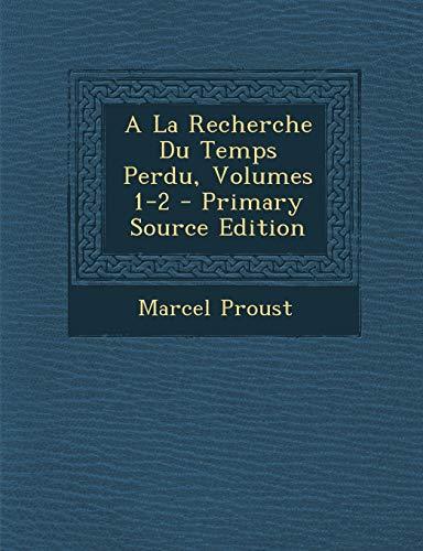 9781294071228: a la Recherche Du Temps Perdu, Volumes 1-2