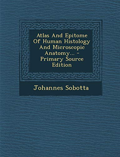 9781294071624: Atlas And Epitome Of Human Histology And Microscopic Anatomy...