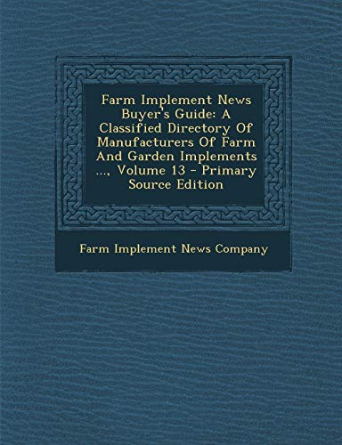 9781294073079: Farm Implement News Buyer's Guide: A Classified Directory Of Manufacturers Of Farm And Garden Implements ..., Volume 13 - Primary Source Edition