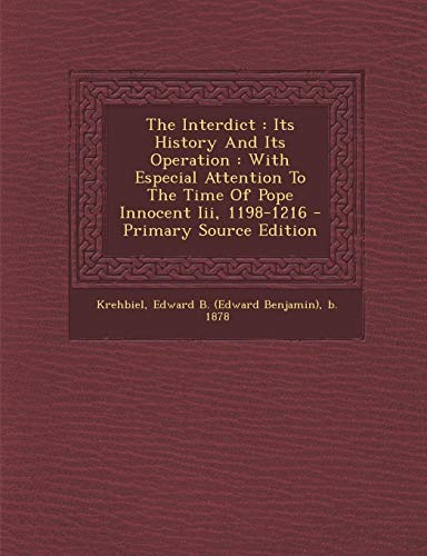 9781294074403: The Interdict: Its History And Its Operation : With Especial Attention To The Time Of Pope Innocent Iii, 1198-1216 - Primary Source Edition