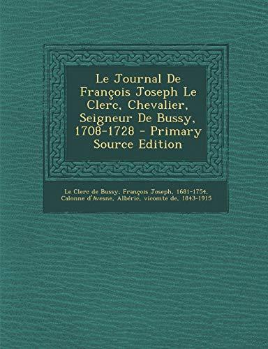 9781294074632: Le Journal De François Joseph Le Clerc, Chevalier, Seigneur De Bussy, 1708-1728 - Primary Source Edition (French Edition)